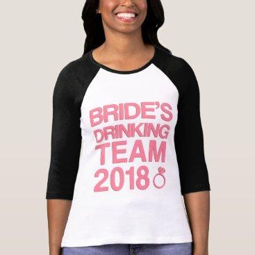 Bride Themed Bride's drinking team 2018 T-Shirt