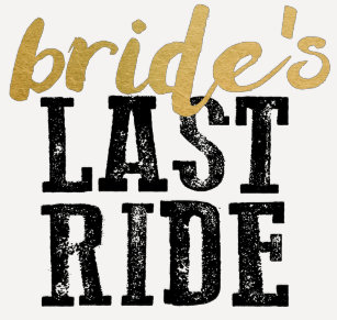 0f6d5d7780034 Last Ride For The Bride Gifts on Zazzle