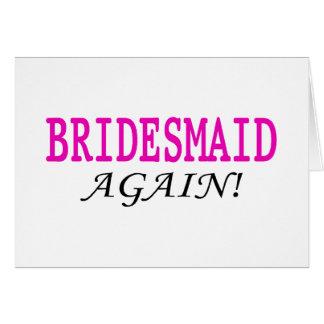 Bridesmaid Again Greeting Card
