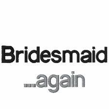 Bridesmaid Again Embroidered T-shirt