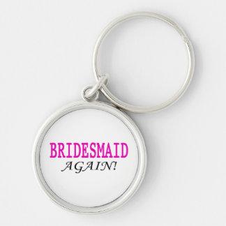 Bridesmaid Again Keychain