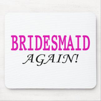 Bridesmaid Again Mouse Pad