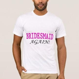 Bridesmaid Again T-Shirt