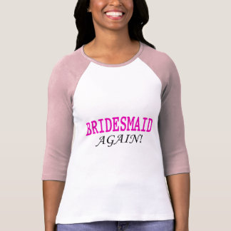 Bridesmaid Again Shirts