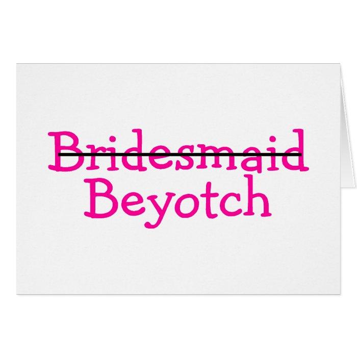 Bridesmaid Beyotch (Pink) Card
