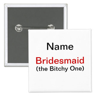 Bridesmaid Bitchy One Pinback Button