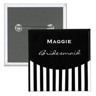 Bridesmaid Bold BLACK andWHITE STRIPES  V01G Pinback Button