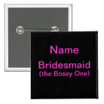 Bridesmaid Bossy One Button