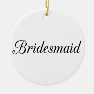 Bridesmaid Ceramic Ornament