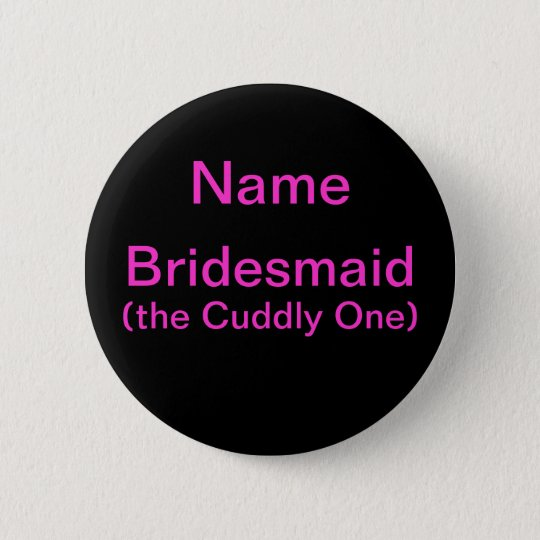 Bridesmaid Cuddly One Pinback Button