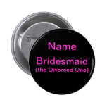 Bridesmaid Divorced One Buttons