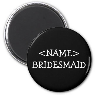 Bridesmaid Name Button 2 Inch Round Magnet