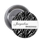 BRIDESMAID Pin Button Black and White Zebra V007