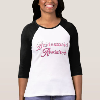 Bridesmaid Revisited Gifts T-Shirt