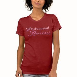 Bridesmaid Revisited Gifts T Shirts