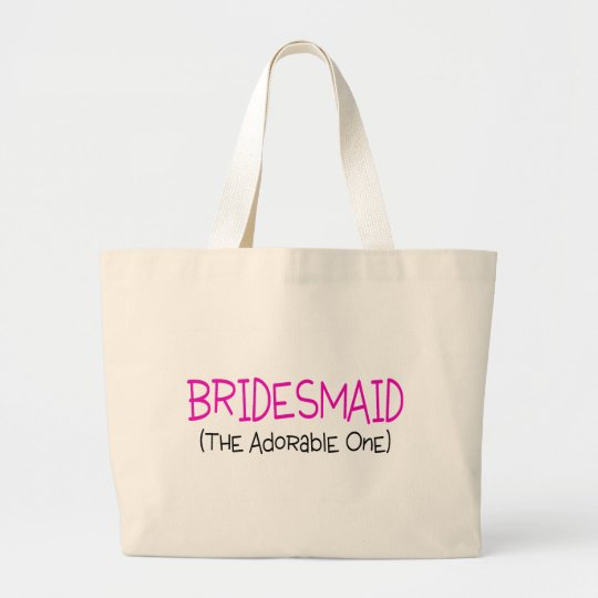 Bridesmaid The Adorable One Large Tote Bag