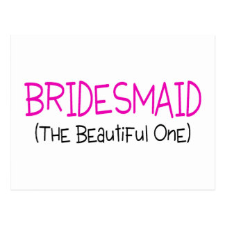 Bridesmaid The Beautiful One Postcards