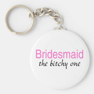 Bridesmaid The Bitchy One Keychain