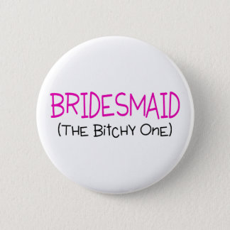 Bridesmaid The Bitchy One Pinback Button