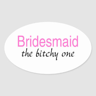 Bridesmaid The Bitchy One Oval Sticker
