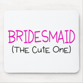 Bridesmaid The Cute One Mouse Pad