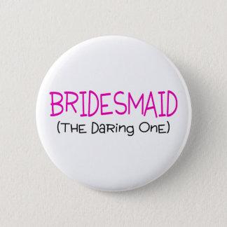 Bridesmaid The Daring One Pinback Button
