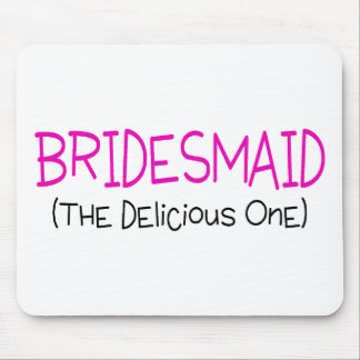 Bridesmaid The Delicious One Mouse Pad
