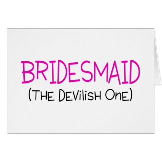 Bridesmaid The Devilish One Card