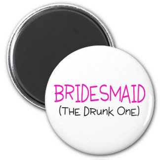 Bridesmaid The Drunk One 2 Inch Round Magnet