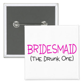 Bridesmaid The Drunk One Button