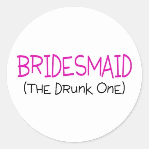 Bridesmaid The Drunk One Classic Round Sticker