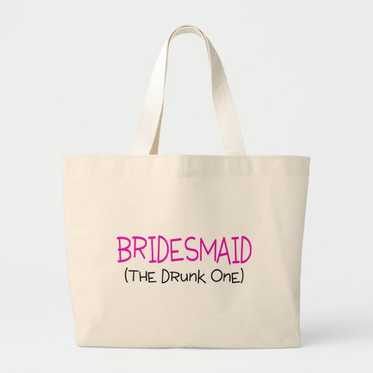 Bridesmaid The Drunk One Large Tote Bag
