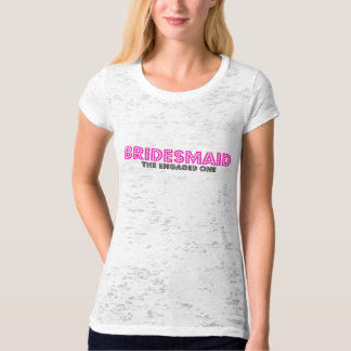 bridesmaid-the engaged one T-Shirt