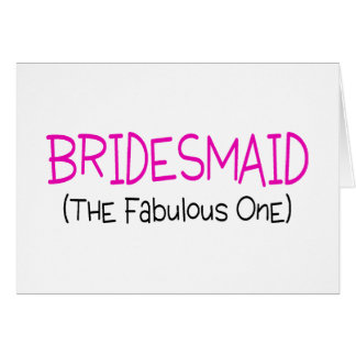 Bridesmaid The Fabulous One Greeting Card