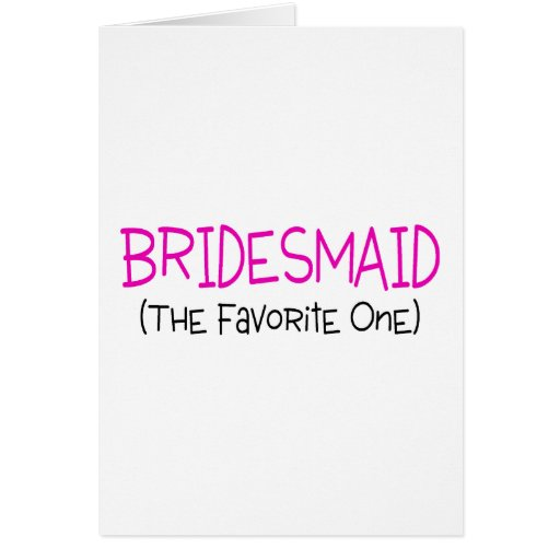 Bridesmaid The Favorite One Card