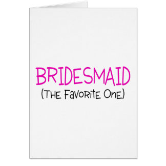 Bridesmaid The Favorite One Greeting Card