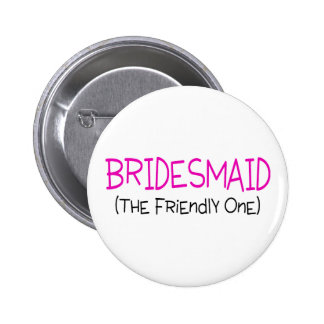 Bridesmaid The Friendly One 2 Inch Round Button