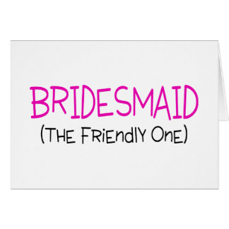 Bridesmaid The Friendly One Greeting Cards