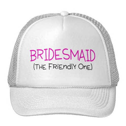 Bridesmaid The Friendly One Trucker Hat