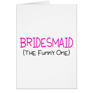 Bridesmaid The Funny One Card