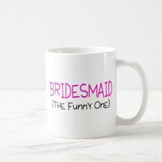 Bridesmaid The Funny One Coffee Mug