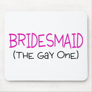 Bridesmaid The Gay One Mouse Pad