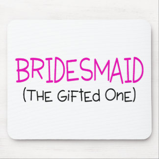 Bridesmaid The Gifted One Mouse Pad