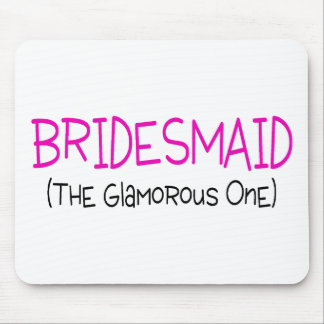 Bridesmaid The Glamorous One Mouse Pad