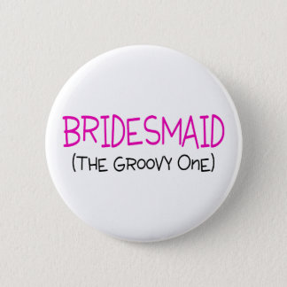Bridesmaid The Groovy One Pinback Button