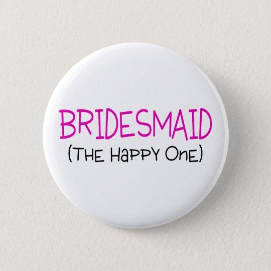 Bridesmaid The Happy One Pinback Button