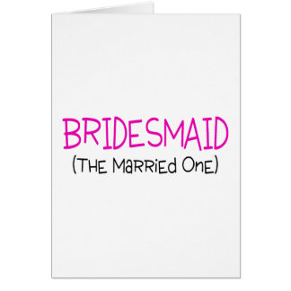 Bridesmaid The Married One Card