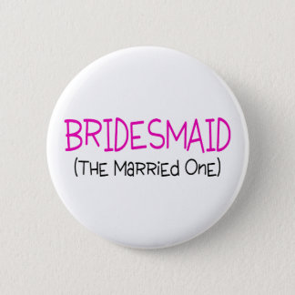 Bridesmaid The Married One Pinback Button