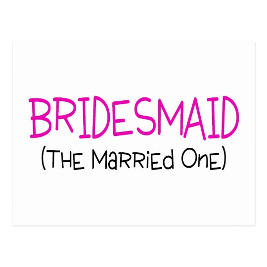Bridesmaid The Married One Postcard