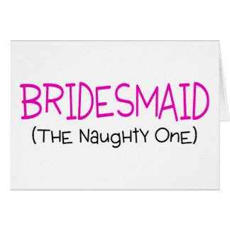 Bridesmaid The Naughty One Cards